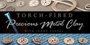 Torch-Fired Precious Metal Clay Class