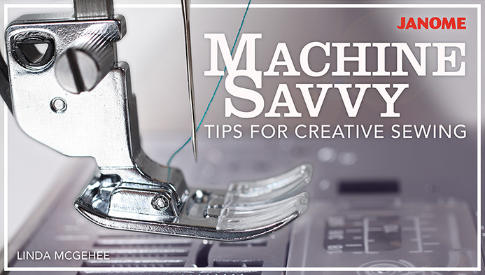 Machine Savvy: Tips for Creative Sewing