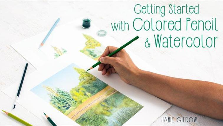 Getting Started With Colored Pencil & Watercolor