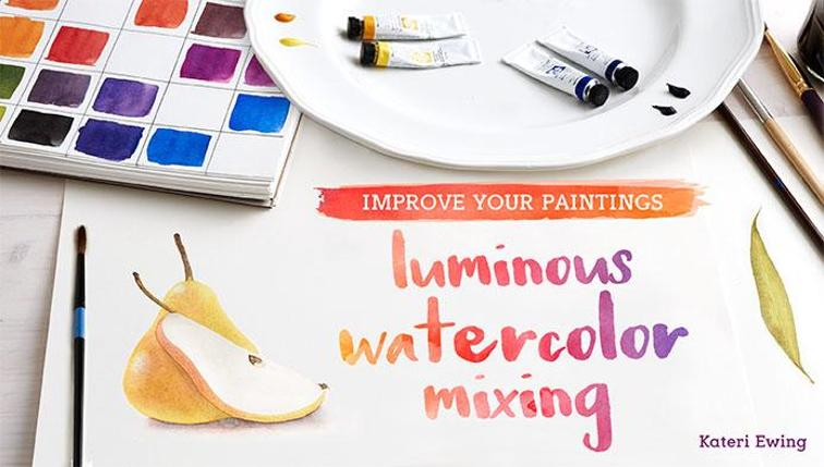 Improve Your Paintings: Luminous Watercolor Mixing
